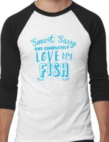 Smart, Sassy and completely love my FISH Men's Baseball ¾ T-Shirt