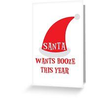 SANTA wants booze this year Greeting Card