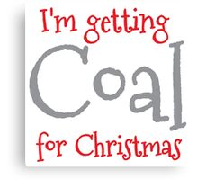 I'm getting COAL for Christmas Canvas Print