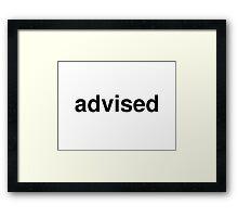 advised Framed Print