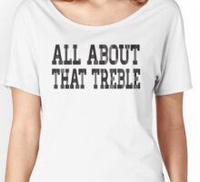 All About That Treble - Funny Parody Design - Gift for Music Lovers and Audiophiles - Black Version Women's Relaxed Fit T-Shirt
