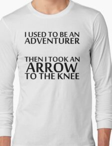 I Used to be an Adventurer, Then I took an Arrow to the Knee Long Sleeve T-Shirt