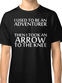 I Used to be an Adventurer, Then I took an Arrow to the Knee (Reversed Colours) Classic T-Shirt