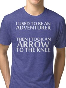 I Used to be an Adventurer, Then I took an Arrow to the Knee (Reversed Colours) Tri-blend T-Shirt
