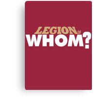 Legion of Whom? Canvas Print