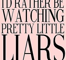 Rather Be Watching Pretty Little Liars... by Strat6251
