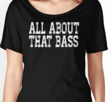 All About That Bass - No Treble - Gift for Music Lovers and Audiophiles Women's Relaxed Fit T-Shirt