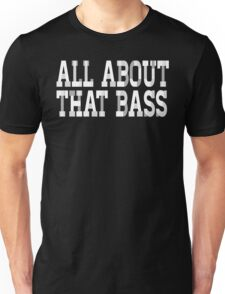 All About That Bass - No Treble - Gift for Music Lovers and Audiophiles Unisex T-Shirt