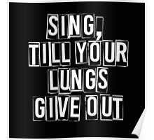 SING, till your lungs give out - FOB –white Poster