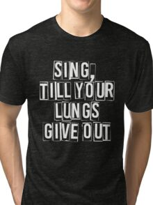 SING, till your lungs give out - FOB –white Tri-blend T-Shirt