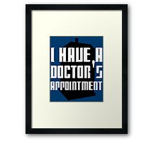 I have a Doctor's appointment - Doctor Who Framed Print