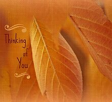 Thinking of You ~ Leaves  by Kelly Chiara