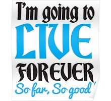 I'm going to live forever So Far so GOOD! blue Poster