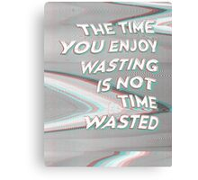 Time Not Wasted Canvas Print