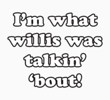 I'm what Willis was talkin' 'bout! by Ltddesigns