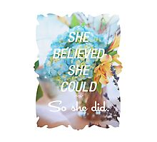 Inspirational Quote - She Believed She Could So She Did. Photographic Print