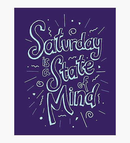 Saturday State of Mind Photographic Print