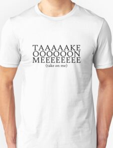 (take on me) Unisex T-Shirt
