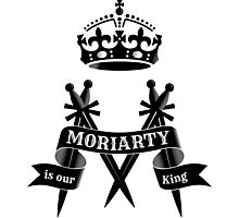 Moriarty is our King Photographic Print
