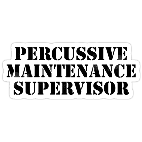 Percussive maintenance supervisor by digerati