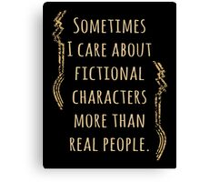 sometimes I care about fictional characters more than real people Canvas Print