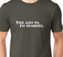 This just in: I'm retarded. Unisex T-Shirt