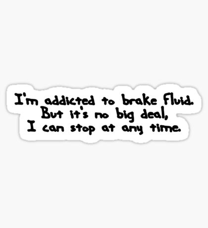 I'm addicted to brake fluid. Sticker