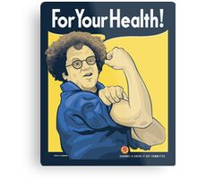 For Your Health! Metal Print