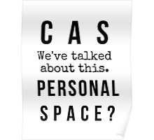 """""""Cas we've talked about this. Personal space?"""" Poster"""