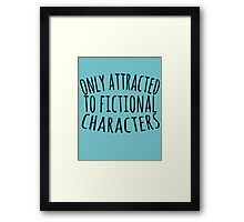 only attracted to fictional characters (3) Framed Print