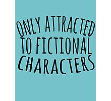 only attracted to fictional characters (3) Photographic Print