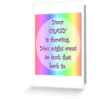 Your Crazy is Showing! Greeting Card