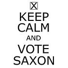 Keep Calm and Vote Saxon! by Margaret Wickless