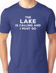 The Lake Is Calling, I Must Go Unisex T-Shirt