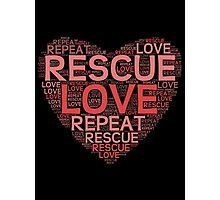 Rescue, Love, Repeat Photographic Print