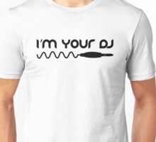 I'm your DJ Unisex T-Shirt