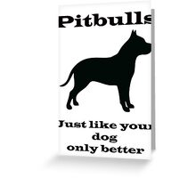 Pitbulls - just like your dog only better Greeting Card