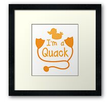 I'm a QUACK! with little duck doctor funny Framed Print