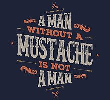A MAN WITHOUT A MUSTACHE IS NOT A MAN by snevi