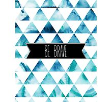 Be Brave Photographic Print