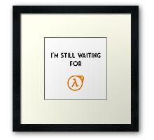 I'm Still Waiting for Half Life 3 Framed Print