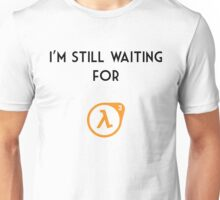 I'm Still Waiting for Half Life 3 Unisex T-Shirt