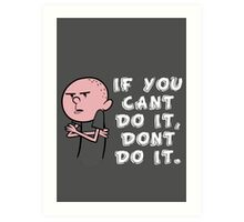 Karl Pilkington - If You Cant Do It Dont Do It Art Print