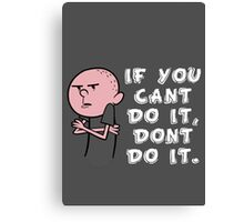 Karl Pilkington - If You Cant Do It Dont Do It Canvas Print