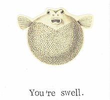 You're Swell Pufferfish by bluespecsstudio