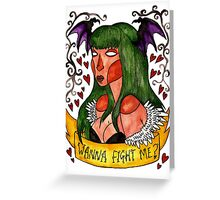 Wanna fight me? Greeting Card