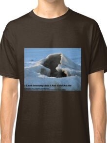 I Look Inviting But I Am Cold As Ice Classic T-Shirt