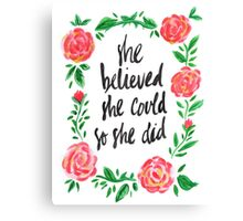 Rose is a Believer Canvas Print