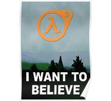 I Want To Believe - Half Life 3 Poster