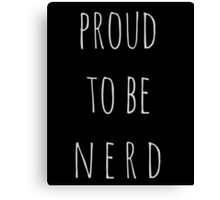 proud to be a nerd Canvas Print
